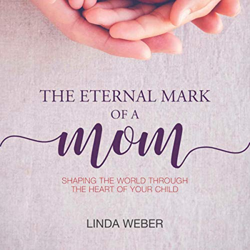 『The Eternal Mark of a Mom: Shaping the World Through the Heart of a Child』のカバーアート