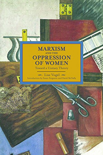 Marxism and the Oppression of Women: Toward a Unitary Theory (Historical Materialism Book, Band 45)
