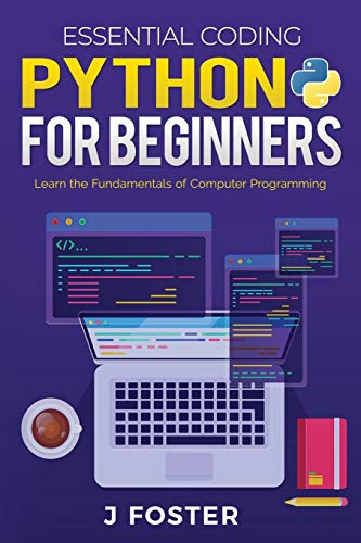 Python for Beginners: Learn the Fundamentals of Computer Programming (Essential Coding)