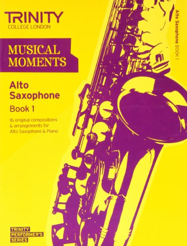 Musical Moments Alto Saxophone Book 1: Saxophone Teaching Material (Trinity Performers Series)