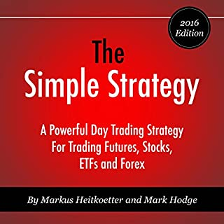 The Simple Strategy     A Powerful Day Trading Strategy for Trading Futures, Stocks, ETFs and Forex              By:                                                                                                                                 Markus Heitkoetter,                                                                                        Mark Hodge                               Narrated by:                                                                                                                                 Mike Norgaard                      Length: 1 hr and 18 mins     141 ratings     Overall 4.2