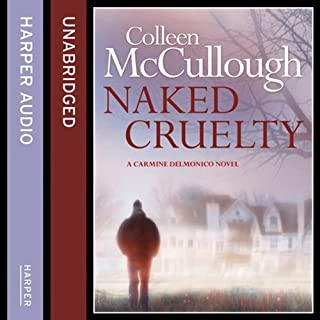 Naked Cruelty                   By:                                                                                                                                 Colleen McCullough                               Narrated by:                                                                                                                                 Charles Leggett                      Length: 11 hrs and 56 mins     4 ratings     Overall 4.5