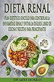 Dieta Renal: Plan Dietético Sencillo para Controlar la Enfermedad Renal y Evitar la Diálisis. Libro de Cocina y Recetas para Principiantes. (Spanish Edition) (Diet Spanish Edition nº 2)