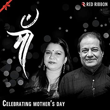 Maa- Celebrating Mother's Day