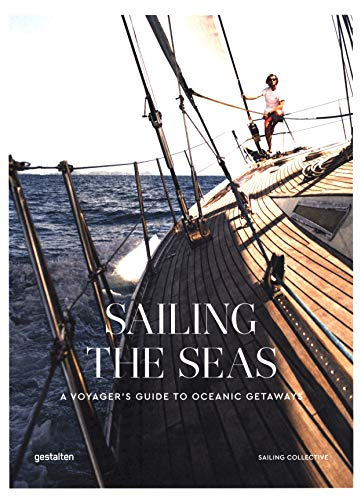 Compare Textbook Prices for Sailing the Seas: A Voyager's Guide to Oceanic Getaways  ISBN 9783899559972 by gestalten,Collective, The Sailing
