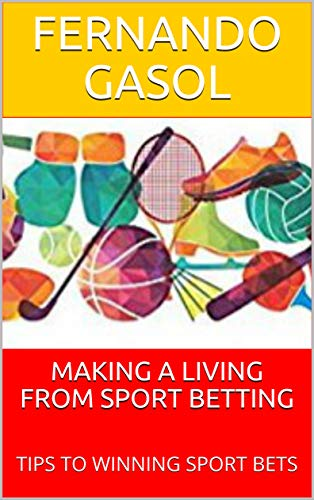 MAKING A LIVING FROM SPORT BETTING: TIPS TO WINNING SPORT BETS (English Edition)
