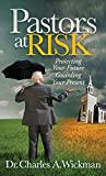 Pastors at Risk: Protecting Your Future Guarding Your Present (Morgan James Faith)
