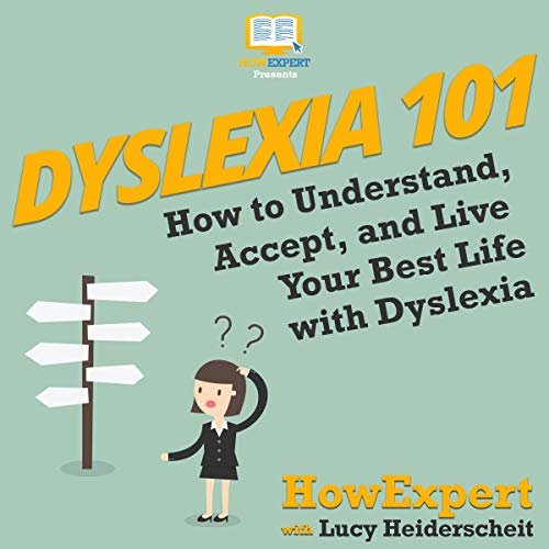 Dyslexia 101: How to Understand, Accept, and Live Your Best Life with Dyslexia audiobook cover art