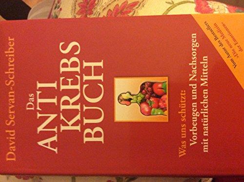 Das Antikrebs-Buch: Was uns schützt: Vorbeugen und Nachsorgen mit natürlichen Mitteln von Servan-Schreiber. David (2012) Taschenbuch