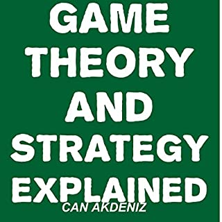 Game Theory and Strategy Explained                   By:                                                                                                                                 Can Akdeniz                               Narrated by:                                                                                                                                 David Williams                      Length: 40 mins     16 ratings     Overall 2.8