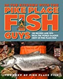 In the Kitchen with the Pike Place Fish Guys: 100 Recipes and Tips from the World-Famous Crew of Pike Place Fish (English Edition)