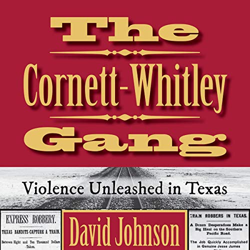 The Cornett-Whitley Gang: Violence Unleashed in Texas audiobook cover art