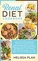 Renal Diet Cookbook: The Ultimate Cookbook and 21-Day Meal Plan for Management of Kidney Disease, Including Delicious Recipes with Low Sodium and Low Potassium to Stay Healthy and Avoid Dialysis.