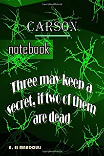 Carson notebook V1 (journal, diary) Three may keep a secret if two of them are dead: notebook for Carson with lined papers