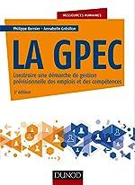 La Gpec - Construire Une Démarche De Gestion Prévisionnelle Des Emplois Et Des Compétences de Philippe Bernier