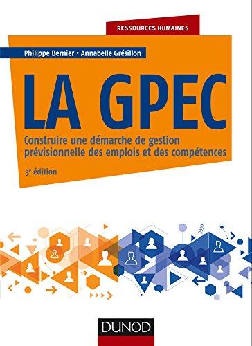 La GPEC - 3e éd. - Construire une démarche de gestion prévisionnelle des emplois et des compétences: Construire une démarche de gestion prévisionnelle des emplois et des compétences