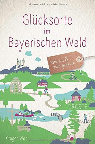 Glücksorte im Bayerischen Wald: Fahr hin und werd glücklich