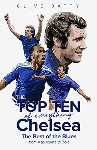 The Top Ten of Everything Chelsea: The Best of the Blues from Azpilicueta to Zola