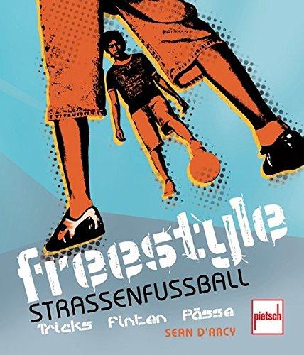 Freestyle - Straßenfußball: Tricks, Finten, Pässe