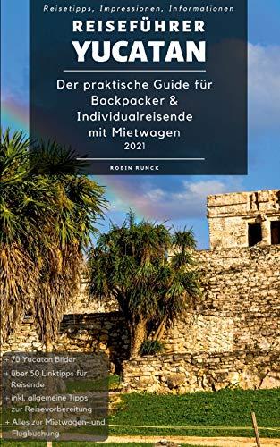 Reiseführer Yucatan: Der praktische Guide für Backpacker & Individualreisende mit Mietwagen