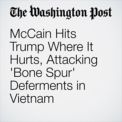 McCain Hits Trump Where It Hurts, Attacking 'Bone Spur' Deferments in Vietnam audiobook cover art