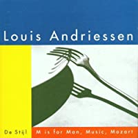 Andriessen: M Is for Man, Music, Mozart/De Stijl