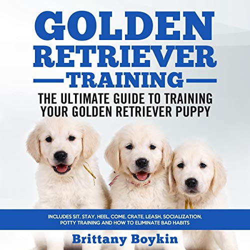 Golden Retriever Training: The Ultimate Guide to Training Your Golden Retriever Puppy audiobook cover art