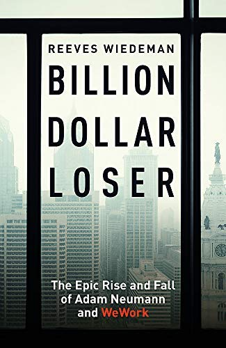 Billion Dollar Loser: The Epic Rise and Fall of WeWork (English Edition)