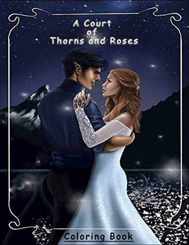 A Court of Thorns and Roses coloring book: coloring book for adults