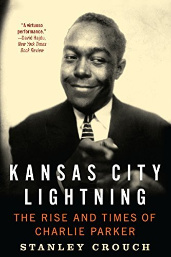 [KANSAS CITY LIGHTNING: The Rise and Times of Charlie Parker] [Stanley Crouch] [November, 2014]