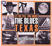Let Me Tell You About The Blues Texas : The Evolution Of Texas Blues