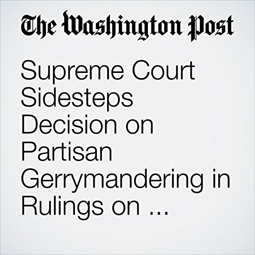 Supreme Court Sidesteps Decision on Partisan Gerrymandering in Rulings on Wisconsin, Maryland Cases copertina