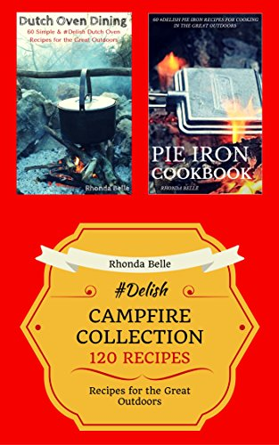Campfire Collection (Dutch Ovens & Pie Irons): 120 #Delish Recipes (English Edition)
