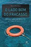 O Lado Bom do Fracasso. Porque Saber Cair Pode Ser a Chave do Sucesso (Em Portuguese do Brasil)