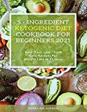 5- ingredient ketogenic diet cookbook for beginners 2021: Easy, fast, low-carb keto recipes for weight loss in 21 days (English Edition)