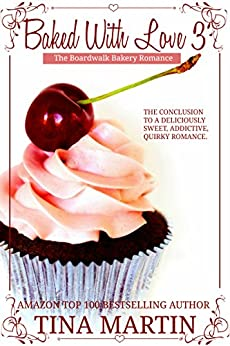 Baked With Love 3 (The Boardwalk Bakery Romance) by [Tina Martin]