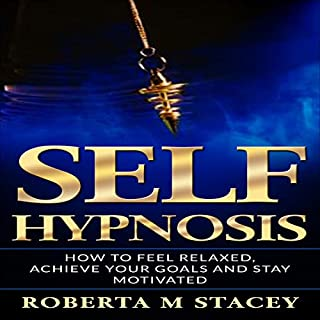 Self-Hypnosis: How to Feel Relaxed, Achieve Your Goals and Stay Motivated cover art