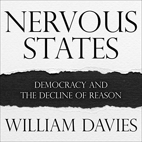 Nervous States     Democracy and the Decline of Reason              By:                                                                                                                                 William Davies                               Narrated by:                                                                                                                                 Chris MacDonnell                      Length: 11 hrs and 50 mins     12 ratings     Overall 4.3