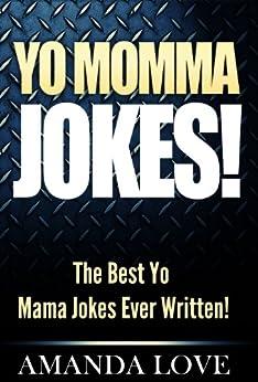 Yo Momma Jokes!: The Best Yo Mama Jokes Ever Written! by [Amanda Love]