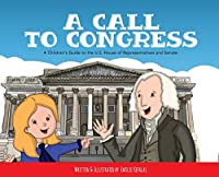 A Call to Congress: A Children's Guide to the House of Representatives and Senate