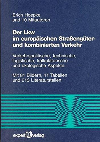 Der Lkw im europäischen Straßengüter- und kombinierten Verkehr: Verkehrspolitische, technische, logistische, kalkulatorische und ökologische Aspekte (Reihe Technik)