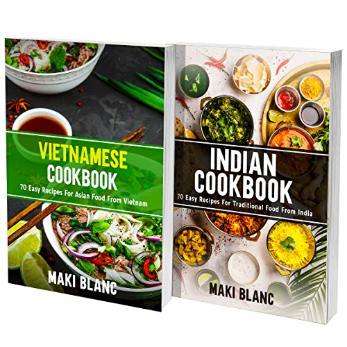 Vietnamese And Indian Cookbook: 2 Books In 1: Learn How To Cook At Home Tasty And Spicy Food From Vietnam And India (English Edition)