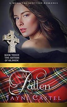 Fallen: A Medieval Scottish Romance (The Sisters of Kilbride Book 3) by [Jayne Castel, Tim Burton]