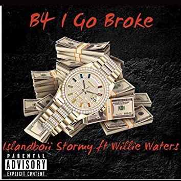 B4 I Go Broke (feat. Willie Waters)