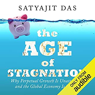 The Age of Stagnation                   Written by:                                                                                                                                 Satyajit Das                               Narrated by:                                                                                                                                 Satyajit Das                      Length: 12 hrs and 13 mins     Not rated yet     Overall 0.0
