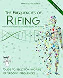 The Frequencies of Rifing - From the first frequencies discovered by Royal Rife to today.: Guide to selection and use of Spooky2 frequencies