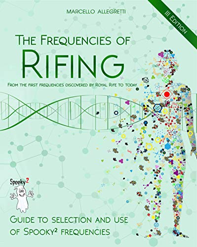 The Frequencies of Rifing - From the first frequencies discovered by Royal Rife to today.: Guide to selection and use of Spooky2 frequencies (English Edition)