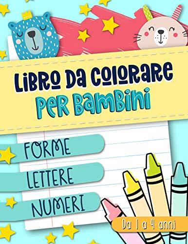 Libro da colorare per bambini: Forme Lettere Numeri: Da 1 a 4 anni: Un libro di attività divertente per bambini in età prescolare e scolare, La copertina può variare