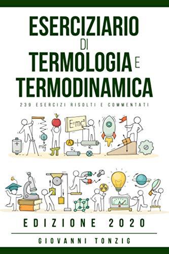Eserciziario di Termologia e Termodinamica: 239 Esercizi Risolti e Commentati Edizione 2020