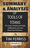 Summary & Analysis of Tools of Titans By Tim Ferriss : The Tactics, Routines and Habits of Billionaires, Icons and World-Class Performers